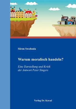 Warum moralisch handeln? von Swoboda,  Sören