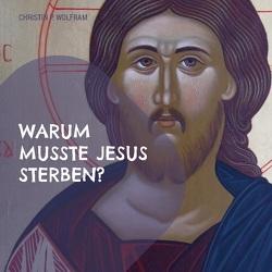 Warum musste Jesus sterben? von Wolfram,  Christin P.