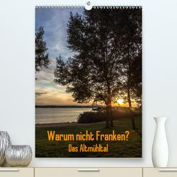 Warum nicht Franken? Das Altmühltal (Premium, hochwertiger DIN A2 Wandkalender 2021, Kunstdruck in Hochglanz) von Eisele,  Horst