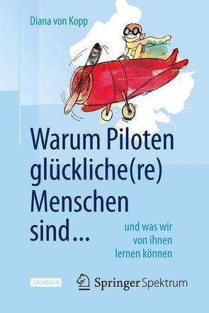 Warum Piloten glückliche(re) Menschen sind … von Von Kopp,  Diana