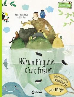 Warum Pinguine nicht frieren: Außergewöhnliche Lebenskünstler in der Natur von Dao,  Linh, Hanáčková,  Pavla, Reiter,  Bea