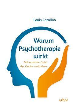 Warum Psychotherapie wirkt von Cozolino,  Louis, Reschika,  Richard