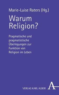 Warum Religion? von Blume,  Michael, Hafner,  Johann Ev., Jung,  Matthias, Nagl,  Ludwig, Raters,  Marie-Luise, Thies,  Christian, Türcke,  Christoph