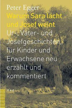Warum Sara lacht und Josef weint von Egger,  Peter