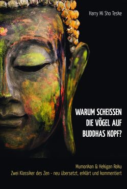 Warum scheißen die Vögel auf Buddhas Kopf? von Teske,  Harry Mi Sho