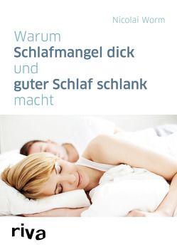 Warum Schlafmangel dick und guter Schlaf schlank macht von Worm,  Nicolai