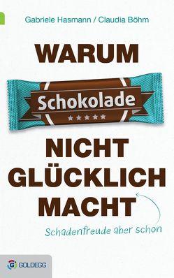 Warum Schokolade nicht glücklich macht von Böhm,  Claudia, Hasmann,  Gabriele