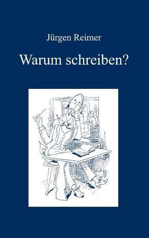 Warum schreiben? von Reimer,  Jürgen