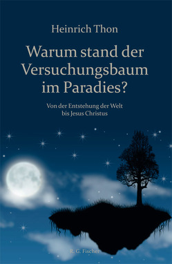 Warum stand der Versuchungsbaum im Paradies? von Thon,  Heinrich