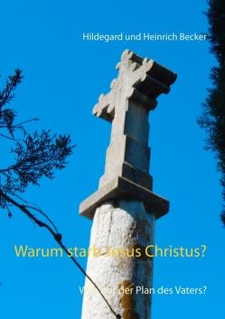 Warum starb Jesus Christus? von Becker,  Hildegard und Heinrich