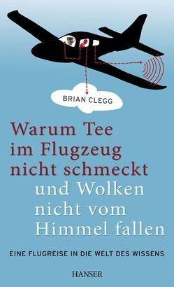 Warum Tee im Flugzeug nicht schmeckt und Wolken nicht vom Himmel fallen von Brandau,  Birgit, Clegg,  Brian