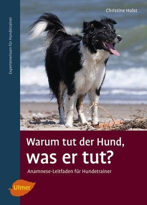 Warum tut der Hund, was er tut? von Holst,  Christine