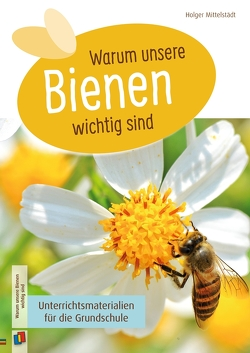 Warum unsere Bienen wichtig sind von Mittelstädt,  Holger