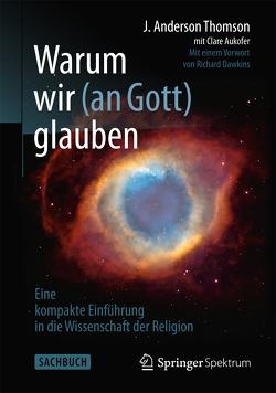 Warum wir (an Gott) glauben von Aukofer,  Clare, Dawkins,  Richard, Thomson,  J. Anderson, Vogel,  Sebastian