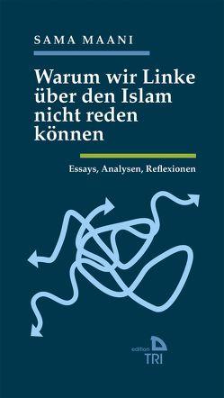 Warum wir Linke über den Islam nicht reden können von Maani,  Sama