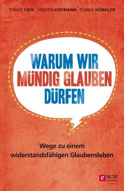 Warum wir mündig glauben dürfen von Faix,  Tobias, Hofmann,  Martin, Künkler,  Tobias