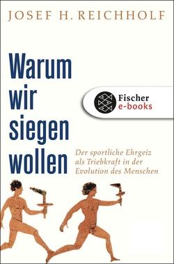 Warum wir siegen wollen von Reichholf,  Josef H.