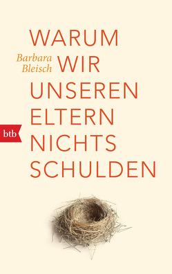 Warum wir unseren Eltern nichts schulden von Bleisch,  Barbara