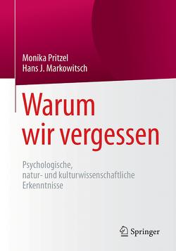 Warum wir vergessen von Markowitsch,  Hans J, Pritzel,  Monika
