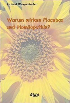 Warum wirken Placebos und Homöopathie von Weigerstorfer,  Richard