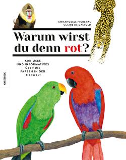 Warum wirst du denn rot? von de Gastold,  Claire, Figueras,  Emmanuelle, Schmidt-Wussow,  Susanne