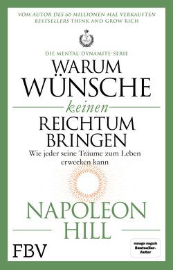 Warum Wünsche keinen Reichtum bringen – Die Mental-Dynamite-Serie von Hill,  Napoleon, Schöbitz ,  Birgit