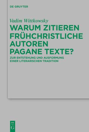 Warum zitieren frühchristliche Autoren pagane Texte? von Wittkowsky,  Vadim