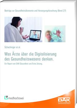 Was Ärzte über die Digitalisierung des Gesundheitswesens denken von Schachinger,  Alexander, Storm,  Andreas
