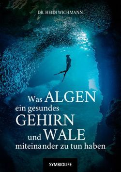 Was Algen, ein gesundes Gehirn und Wale miteinander zu tun haben von Dr. Wichmann,  Heidi