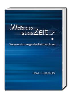 """""""Was also ist die Zeit …?"""" von Grabmüller,  Hans J."""