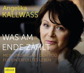 Was am Ende zählt von Kallwass,  Angelika