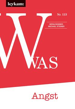 WAS – Angst Eine Zeitschrift zum Vor-, Mit- und Nachdenken, Nr. 113 von Steiner,  Michael