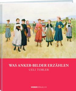 Was Anker-Bilder erzählen von Tobler,  Ueli