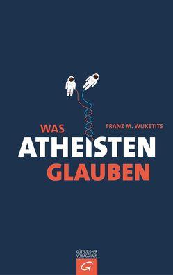 Was Atheisten glauben von Wuketits,  Franz M.