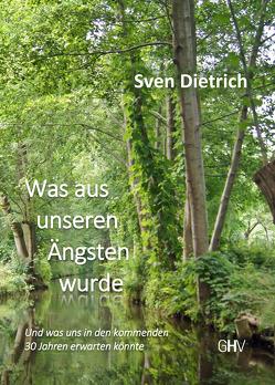 Was aus unseren Ängsten wurde von Dietrich,  Sven