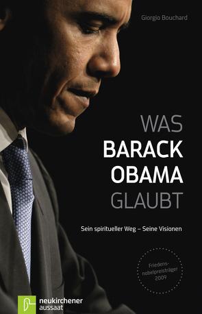 Was Barack Obama glaubt von Bellardita,  Agrippina, Bouchard,  Giorgio, Gariglio,  Bartolo