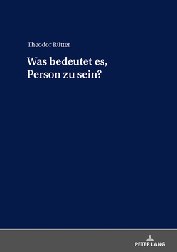 Was bedeutet es, Person zu sein? von Rütter,  Theodor