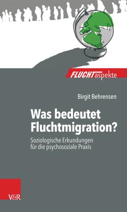 Was bedeutet Fluchtmigration? von Behrensen,  Birgit