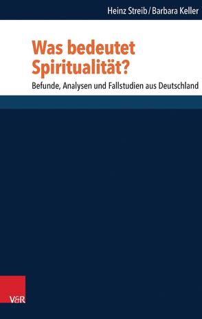 Was bedeutet Spiritualität? von Heimbrock,  Hans-Günter, Keller,  Barbara, Kreinath,  Jens, Sander,  Hans-Joachim, Streib,  Heinz, Wolfteich,  Claire, Wyller,  Trygve