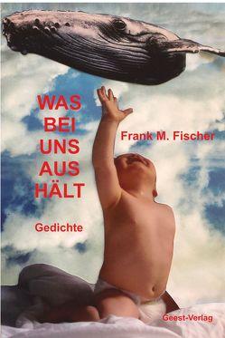 Was bei uns aushält von Fischer,  Frank M