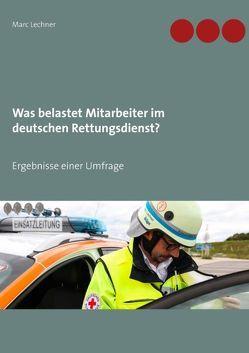 Was belastet Mitarbeiter im deutschen Rettungsdienst? von Lechner,  Marc