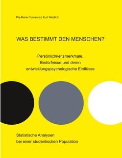 Was bestimmt den Menschen? Persönlichkeitsmerkmale, Bedürfnisse und deren entwicklungspsychologische Einflüsse von Comanns,  Pia-Marie, Wedlich,  Kurt