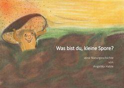 Was bist du, kleine Spore? von Hable,  Angelika