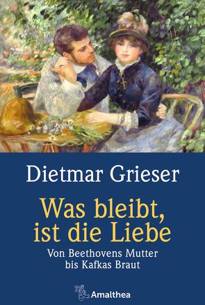 Was bleibt, ist die Liebe von Grieser,  Dietmar