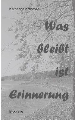 Was bleibt ist Erinnerung von Kraemer,  Katharina