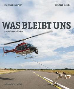 Was bleibt uns. Eine Zeitverschiebung von Bigalke,  Christoph, Korsowsky,  Jens-Uwe