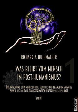Was bleibt vom Mensch im Post-Humanismus? von Huthmacher,  Richard A.