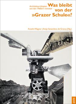 """Was bleibt von der """"Grazer Schule""""? von Senarclens de Grancy,  Antje, Wagner,  Anselm"""