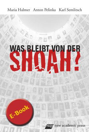 Was bleibt von der Shoah? von Halma,  Maria, Halmer,  Maria, Pelinka,  Anton, Semlitsch,  Karl