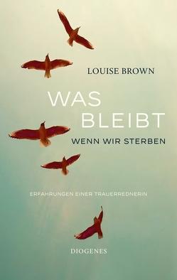 Was bleibt, wenn wir sterben von Brown,  Louise